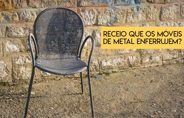Receio que os móveis de metal enferrujem? Confira dicas para evitar que isso aconteça!