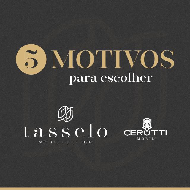 5 motivos para escolher a Cerutti/Tasselo